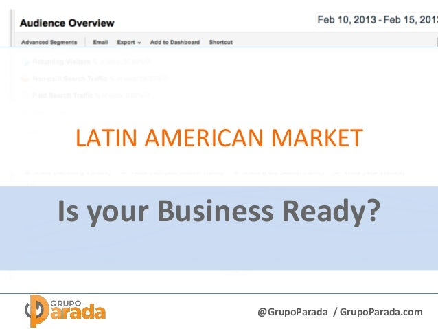@GrupoParada / GrupoParada.com LATIN AMERICAN MARKET Is your Business Ready?