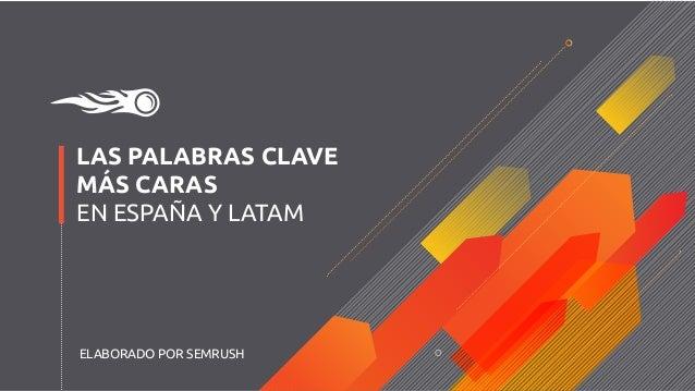 LAS PALABRAS CLAVE MÁS CARAS EN ESPAÑA Y LATAM ELABORADO POR SEMRUSH