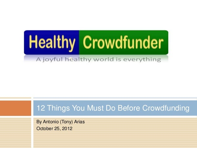 12 Things You Must Do Before CrowdfundingBy Antonio (Tony) AriasOctober 25, 2012