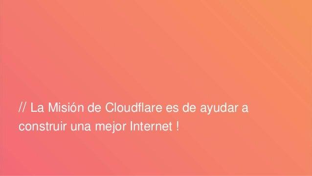 // La Misión de Cloudflare es de ayudar a construir una mejor Internet !