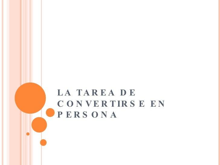 LA TAREA DE  CONVERTIRSE EN PERSONA