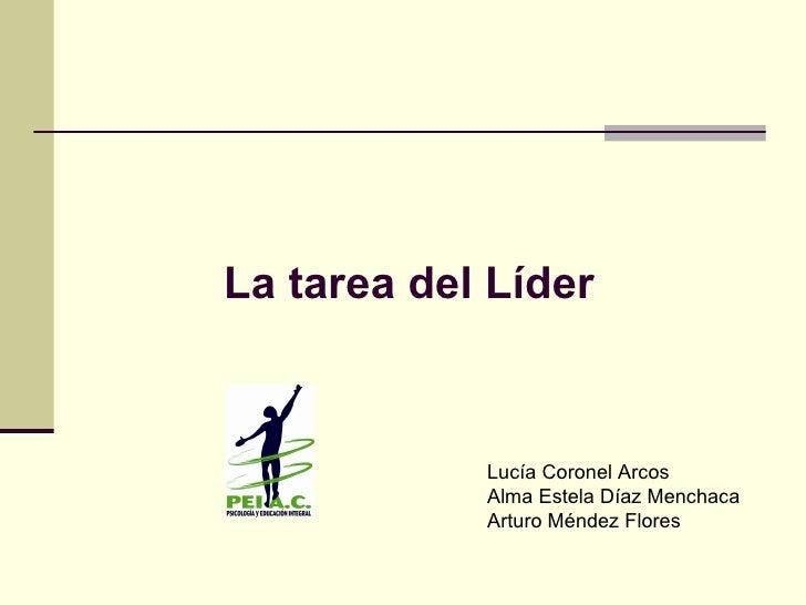 La tarea del Líder Lucía Coronel Arcos Alma Estela Díaz Menchaca Arturo Méndez Flores