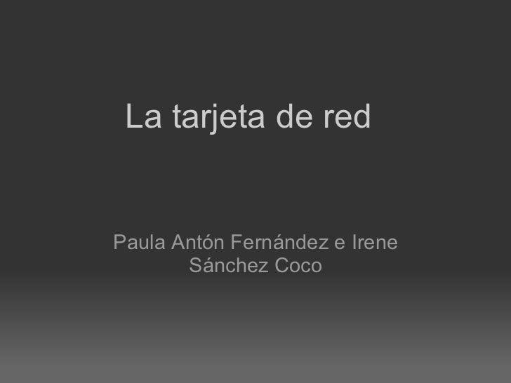 Paula Antón Fernández e Irene Sánchez Coco La tarjeta de red