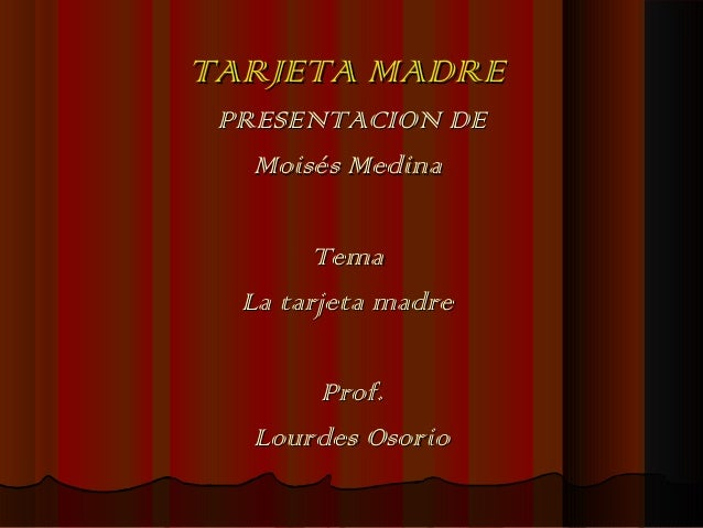 TARJETA MADRETARJETA MADREPRESENTACION DEPRESENTACION DEMoisés MedinaMoisés MedinaTemaTemaLa tarjeta madreLa tarjeta madre...