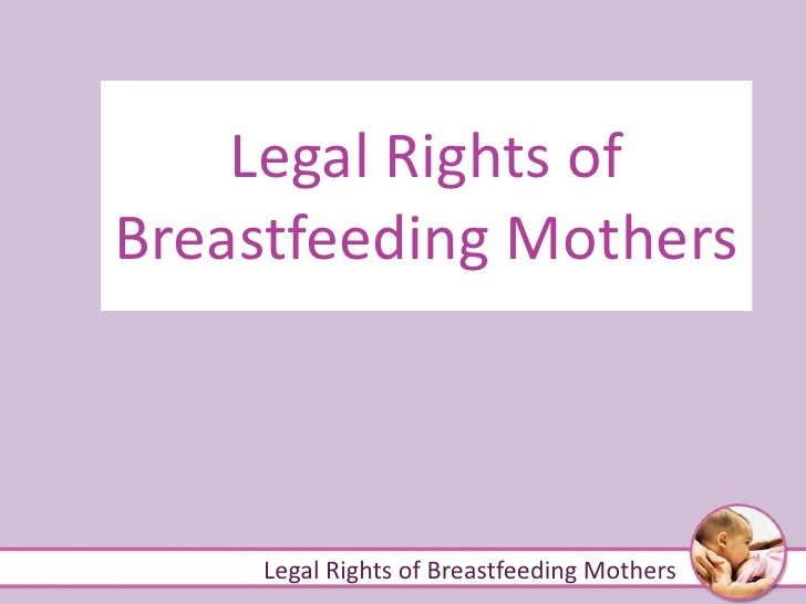 Legal Rights of Breastfeeding Mothers Legal Rights of Breastfeeding Mothers