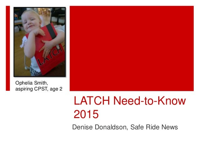 LATCH Need-to-Know 2015 Denise Donaldson, Safe Ride News Ophelia Smith, aspiring CPST, age 2
