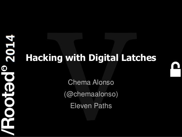 Hacking with Digital Latches Chema Alonso (@chemaalonso) Eleven Paths  1 Rooted CON 2014  6-7-8 Marzo // 6-7-8 March