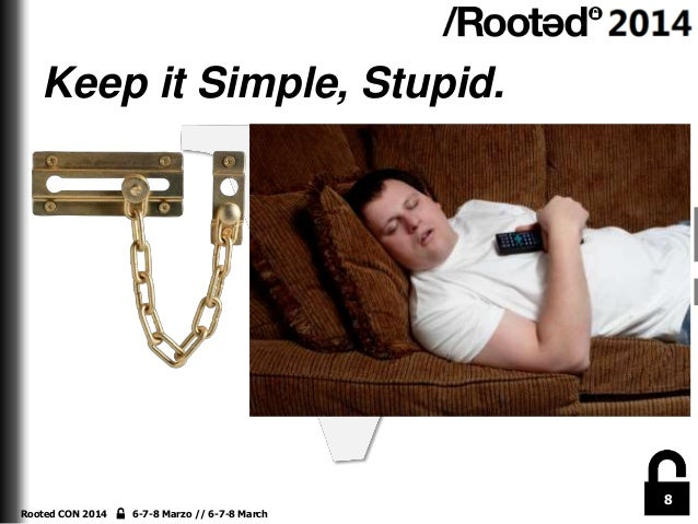 Keep it Simple, Stupid.  8 Rooted CON 2014  6-7-8 Marzo // 6-7-8 March