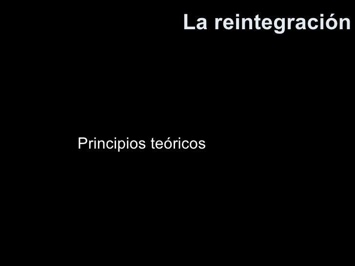 La reintegración Principios teóricos