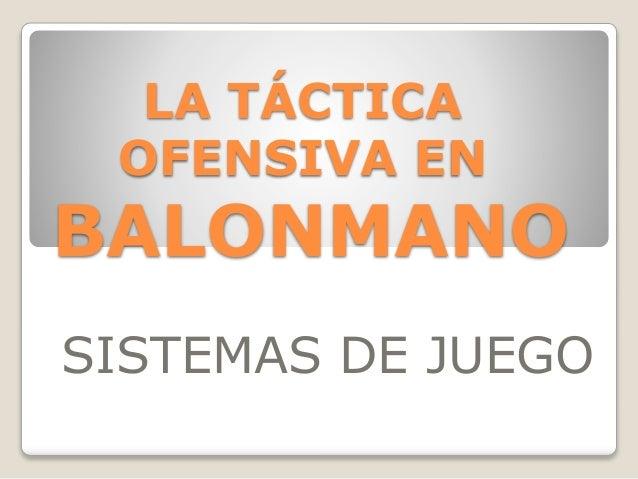LA TÁCTICA OFENSIVA EN BALONMANO SISTEMAS DE JUEGO