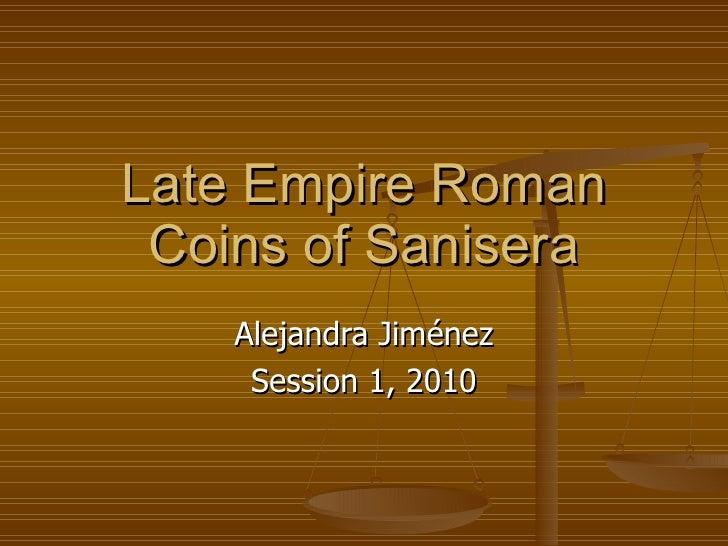 Late Empire Roman Coins of Sanisera Alejandra Jim é nez Session 1, 2010
