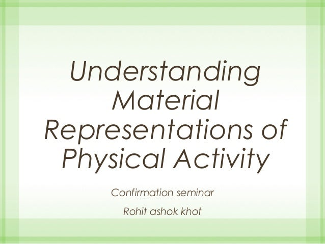 Understanding Material Representations of Physical Activity Confirmation seminar Rohit ashok khot
