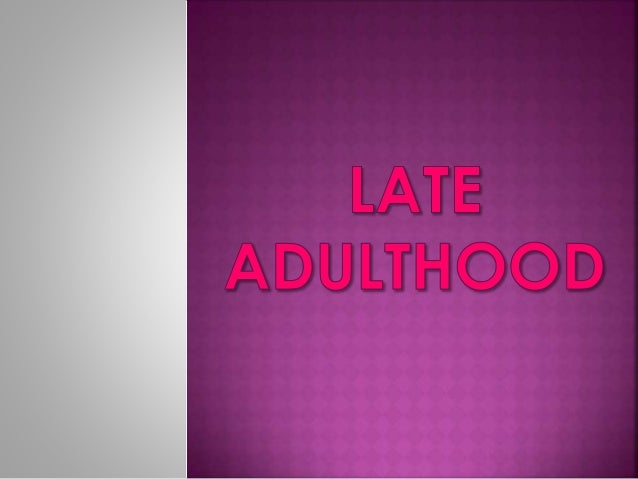 Late adulthood (old age) is generally considered to begin at about age 65. Erik Erikson suggests that at this time it is i...