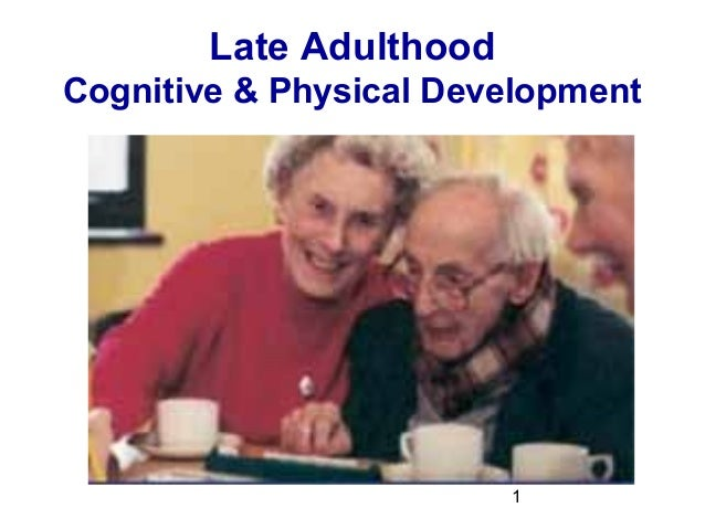 late adulthood developmental stages physical cognitive and socioemotional changes Describe the physical and social development in late adulthood  compare and  contrast theories of adjustment to aging  successful cognitive ageing   socioemotional selectivity theory - older adults seek higher.
