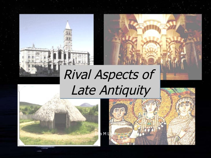 Rival Aspects of  Late Antiquity Lisa M Lane