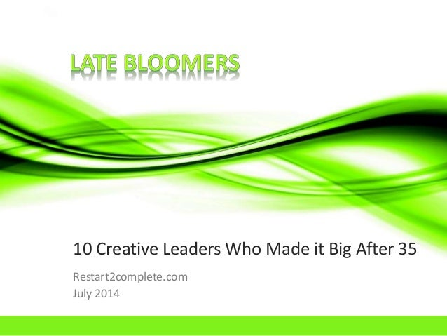 10 Creative Leaders Who Made it Big After 35 Restart2complete.com July 2014