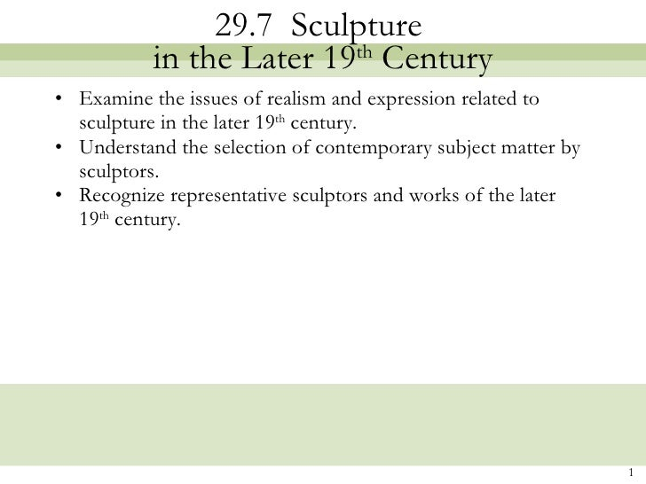 29.7  Sculpture  in the Later 19 th  Century <ul><li>Examine the issues of realism and expression related to sculpture in ...