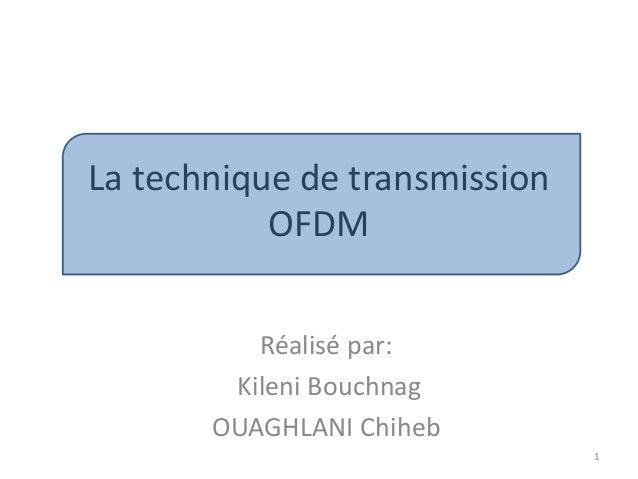 La technique de transmission OFDM Réalisé par: Kileni Bouchnag OUAGHLANI Chiheb 1