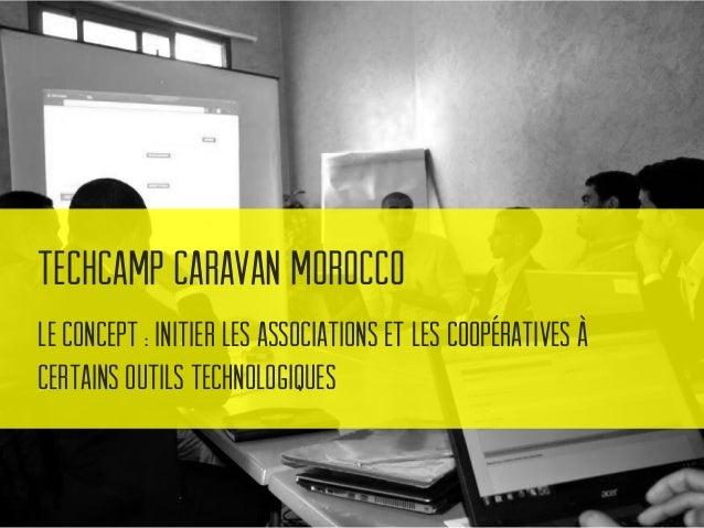 TechCamp Caravan Morocco Formule : Deux journées, 5 conférenciers, 5 groupes, et des rotations pour des ateliers
