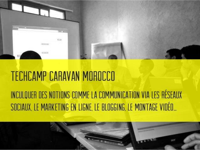 TechCamp Caravan Morocco Impact escompté : Proposer des solutions permettant d'améliorer la communication et la visibilité...
