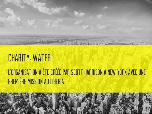 Charity: Water Le site web de Charity: Water permet de créer des campagnes dont les revenus sont directement versés à l'or...