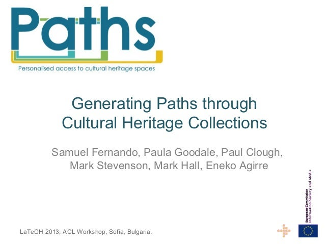 Generating Paths through Cultural Heritage Collections Samuel Fernando, Paula Goodale, Paul Clough, Mark Stevenson, Mark H...
