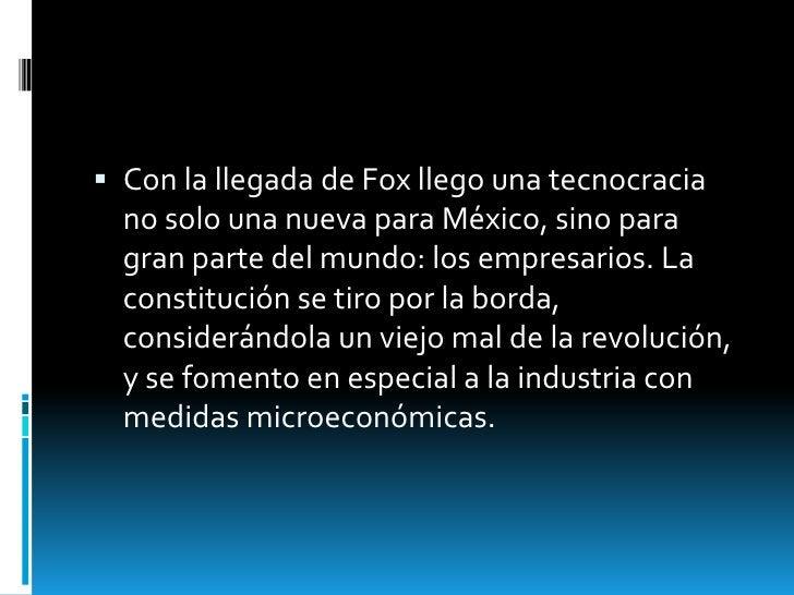  Con la llegada de Fox llego una tecnocracia  no solo una nueva para México, sino para  gran parte del mundo: los empresa...