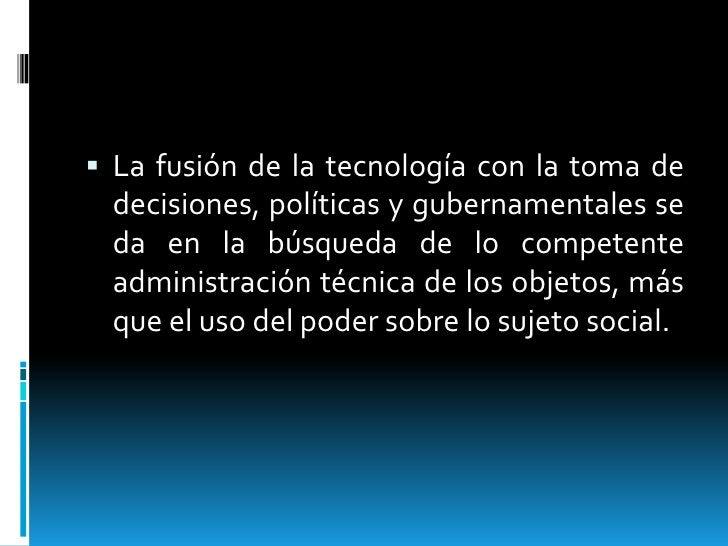  La fusión de la tecnología con la toma de decisiones, políticas y gubernamentales se da en la búsqueda de lo competente ...