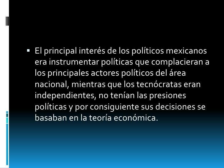  El principal interés de los políticos mexicanos  era instrumentar políticas que complacieran a  los principales actores ...