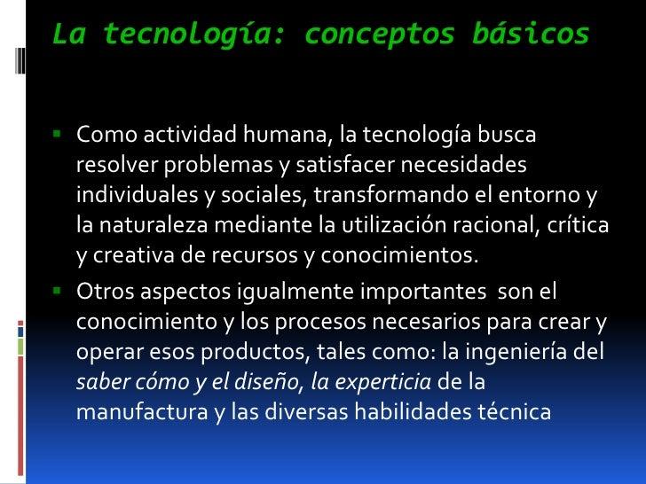 La tecnología: conceptos básicos<br />Como actividad humana, la tecnología busca   resolver problemas y satisfacer necesid...