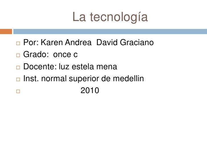 La tecnología<br />Por: Karen Andrea  David Graciano<br />Grado:  once c<br />Docente: luz estela mena<br ...