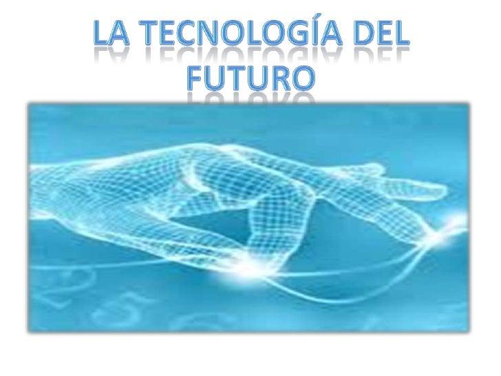 la tecnología del futuro<br />
