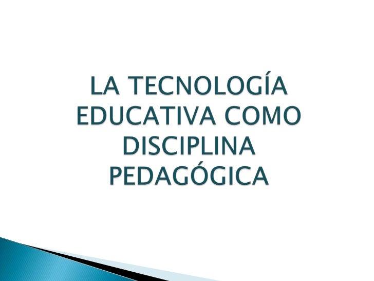 LA TECNOLOGÍA EDUCATIVA COMO DISCIPLINAPEDAGÓGICA<br />