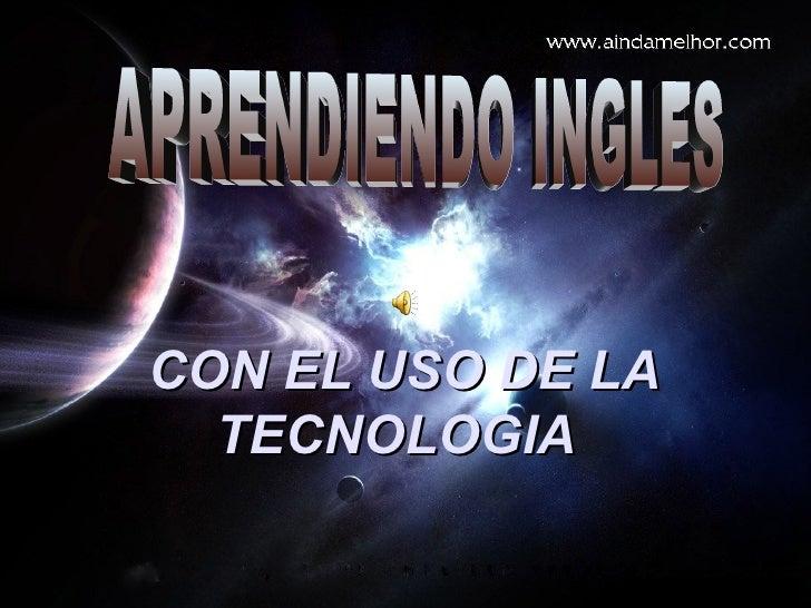 CON EL USO DE LA TECNOLOGIA APRENDIENDO INGLES