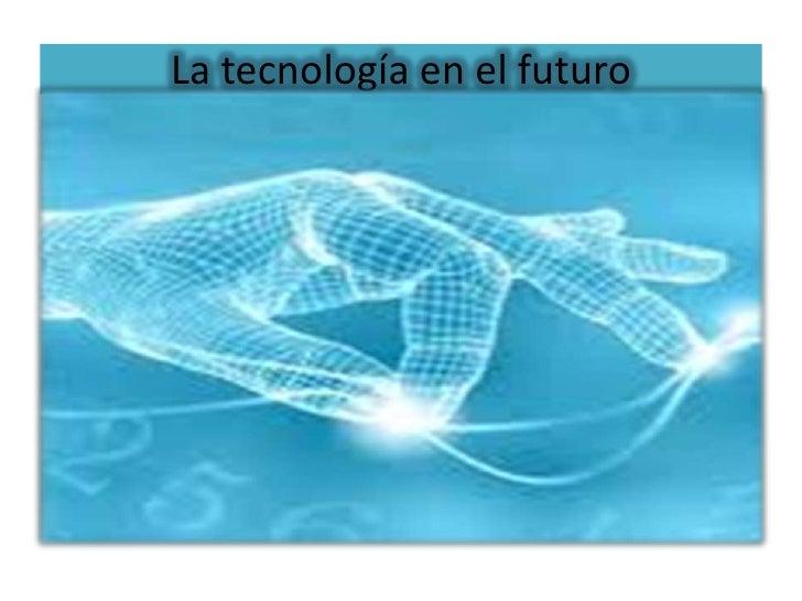 La tecnología en el futuro<br />