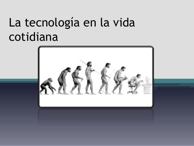 La tecnología en la vidacotidiana