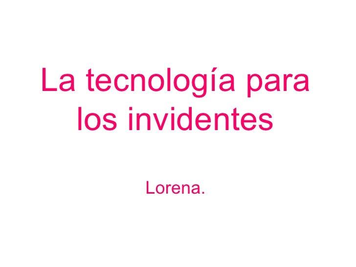 La tecnología para los invidentes Lorena.