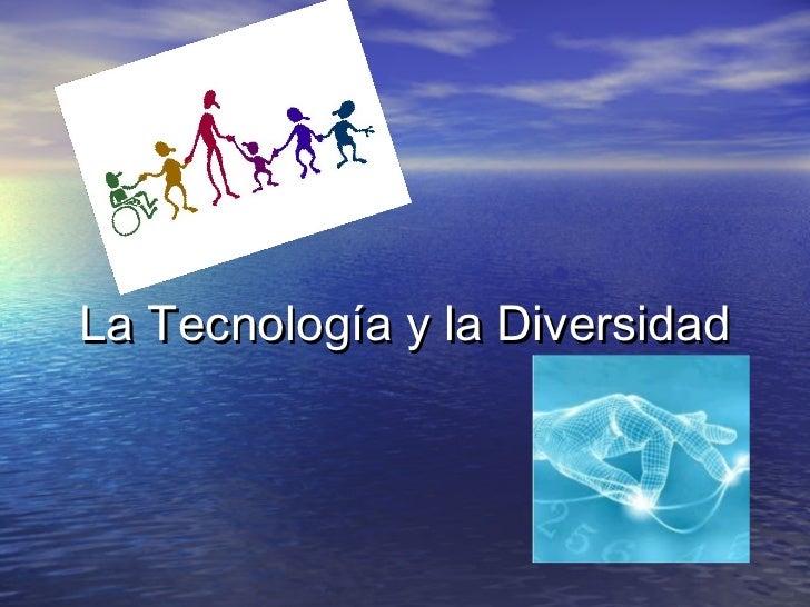 La Tecnología y la Diversidad