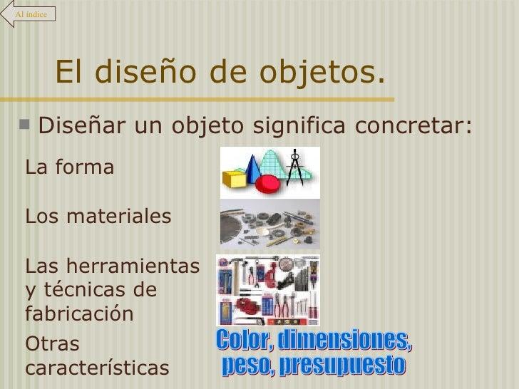 El diseño de objetos. <ul><li>Diseñar un objeto significa concretar: </li></ul>Color, dimensiones, peso, presupuesto Al ín...