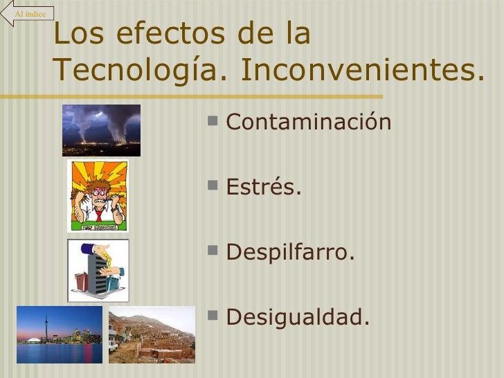 Los efectos de la Tecnología. Inconvenientes. <ul><li>Contaminación </li></ul><ul><li>Estrés. </li></ul><ul><li>Despilfarr...