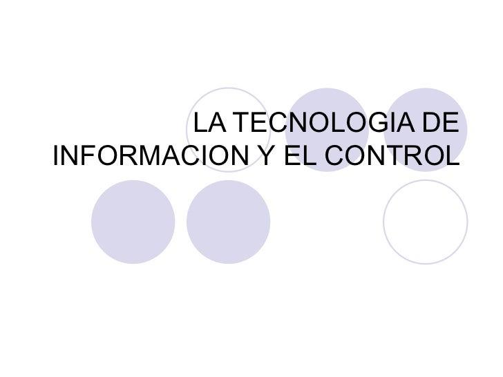 LA TECNOLOGIA DEINFORMACION Y EL CONTROL