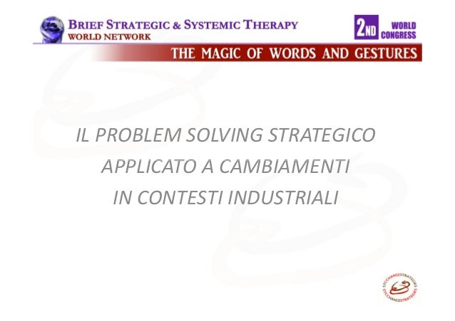 IL PROBLEM SOLVING STRATEGICO  APPLICATO AA CCAAMMBBIIAAMMEENNTTII  IN CONTESTI INDUSTRIALI