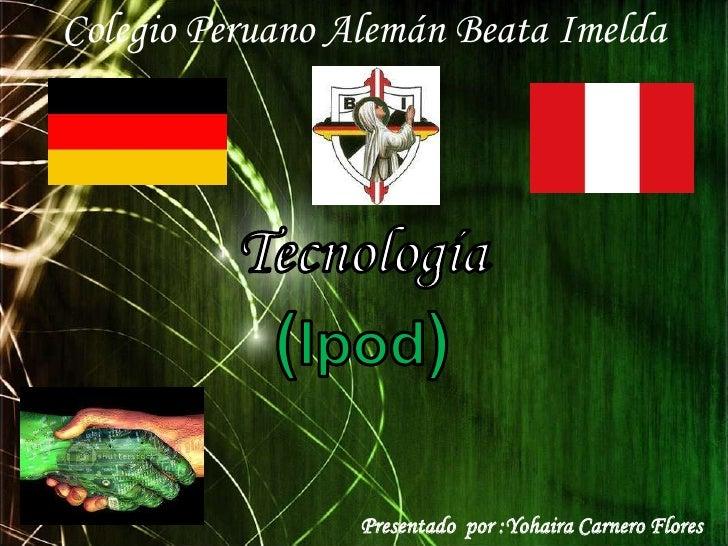 Colegio Peruano Alemán Beata Imelda                 Presentado por :Yohaira Carnero Flores