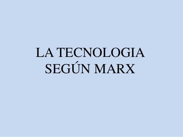 LA TECNOLOGIA SEGÚN MARX