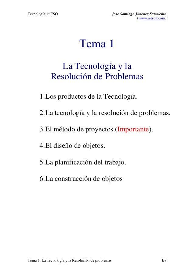 Tecnología 1º ESO Jose Santiago Jiménez Sarmiento (www.iseron.com) Tema 1: La Tecnología y la Resolución de problemas 1/8 ...