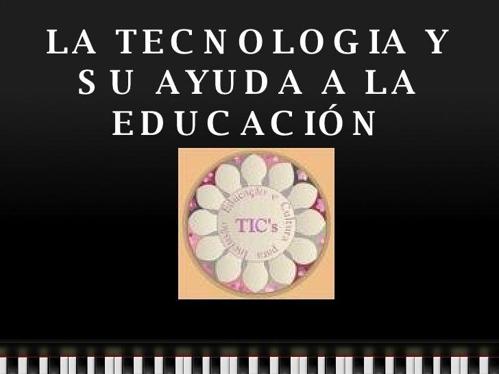 LA TECNOLOGIA Y SU AYUDA A LA EDUCACIÓN