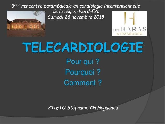 3ème rencontre paramédicale en cardiologie interventionnelle de la région Nord-Est Samedi 28 novembre 2015 TELECARDIOLOGIE...