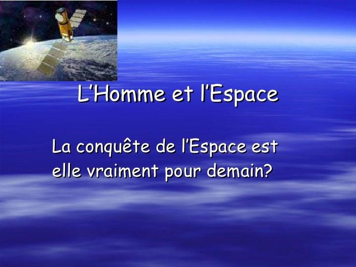 L'Homme et l'Espace La conqu ête  de l'Espace est elle vraiment pour demain?