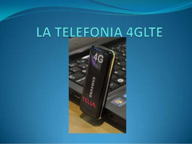 COMIENZOS DE LA TELEFONIA 4GLTE  La empresa NTT DoCoMo en Japón, fue la primera en realizar experimentos con las tecnolog...