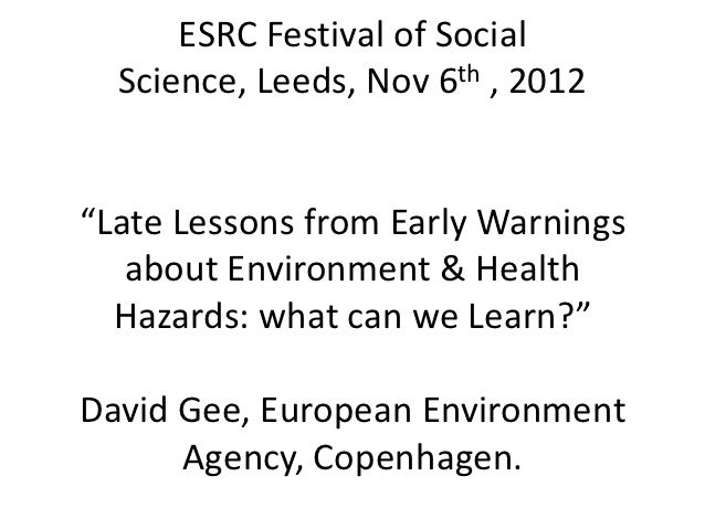"""ESRC Festival of Social  Science, Leeds, Nov 6th , 2012""""Late Lessons from Early Warnings   about Environment & Health  Haz..."""